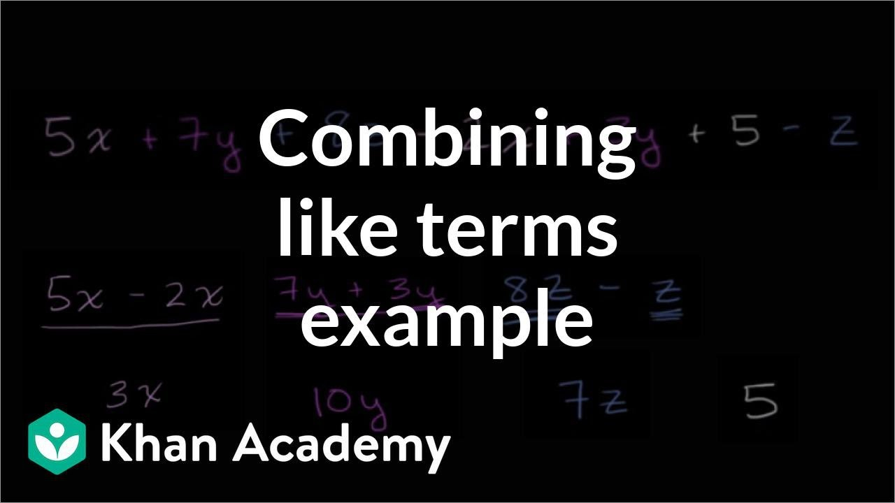 Combining Like Terms Example (Video) | Khan Academy